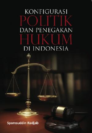Konfigurasi Politik dan Penegakan Hukum di Indonesia by Syamsuddin Radjab from PT. NAGAKUSUMA MEDIA KREATIF in Law category