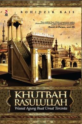 Khutbah Rasulullah: Wasiat Agung Buat Umat Tercinta by Rohidzir Rais from PTS Publications in Islam category
