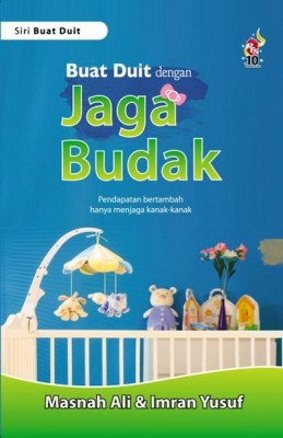 Buat Duit dengan Jaga Budak by Masnah Ali, Imran Yusuf from PTS Publications in Business & Management category