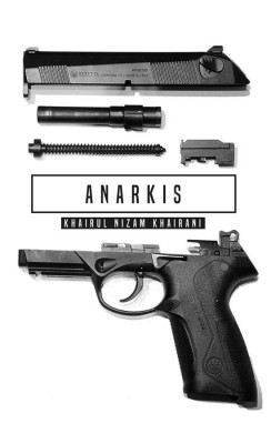 Anarkis by Khairul Nizam Khairani from PTS Publications in General Novel category