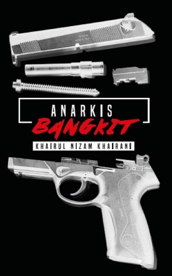 Anarkis: Bangkit by Khairul Nizam Khairani from PTS Publications in General Novel category