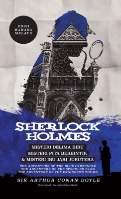 Sherlock Holmes: Misteri Delima Biru, Misteri Pita Berbintik & Misteri Ibu Jari Jurutera - Edisi Bahasa Melayu by Nor Azila Zainal Abidin from PTS Publications in Teen Novel category