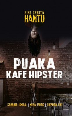 Puaka Kafe Hipster by CikPuan Fifi, Mira Ishak, Sabrina Ismail from PTS Publications in Teen Novel category