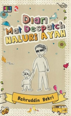 Diari Mat Despatch: Naluri Ayah by Bahruddin Bekri from PTS Publications in General Novel category