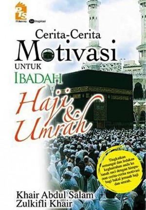 Cerita-Cerita Motivasi untuk Ibadah Haji dan Umrah by Khair Abd. Salam, Zulkifli Khair from PTS Publications in Islam category