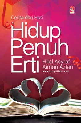 Hidup Penuh Erti: Cerita dari Hati by Hilal Asyraf, Aiman Azlan from PTS Publications in Motivation category