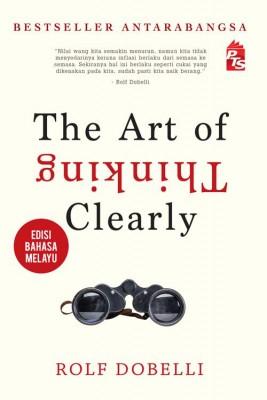 The Art of Thinking Clearly-Edisi Bahasa Melayu