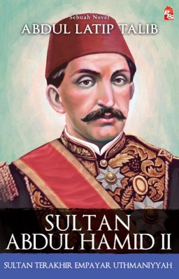 Sultan Abdul Hamid II by Abdul Latip Talib from PTS Publications in General Novel category