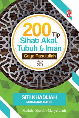 200 Tip Sihat Akal, Tubuh dan Iman Gaya Rasulullah by Siti Khadijah Muhamad Radzi from PTS Publications in Religion category
