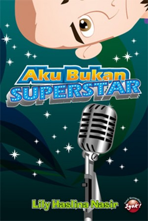 Aku Bukan Superstar by Lily Haslina Nasir from PTS Publications in Teen Novel category