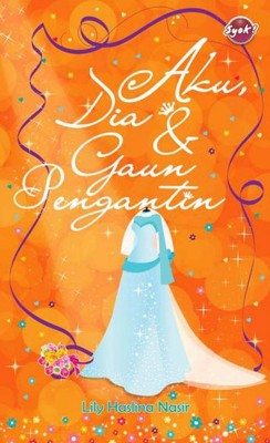 Aku, Dia & Gaun Pengantin by Lily Haslina Nasir from PTS Publications in Teen Novel category