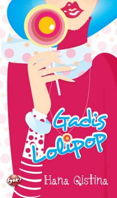 Gadis Lolipop by Hana Qistina from PTS Publications in Teen Novel category