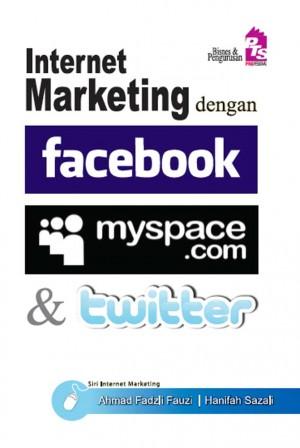 Internet Marketing dengan Facebook, Myspace dan Twitter by Ahmad Fadzli Fauzi,Hanifah Sazali from PTS Publications in Teen Novel category