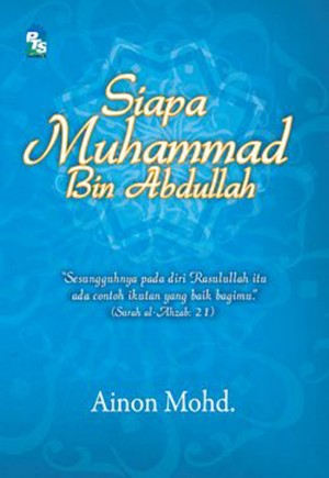 Siapa Muhammad bin Abdullah by Ainon Mohd. from PTS Publications in Teen Novel category