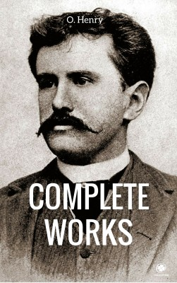 The Complete Works Of O. Henry by O. Henry from PublishDrive Inc in General Novel category