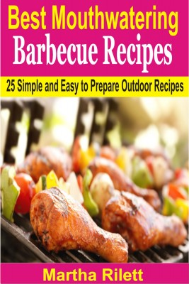 Best Mouthwatering Barbecue Recipes by Martha Rilett from PublishDrive Inc in Recipe & Cooking category
