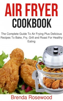 Air Fryer Cookbook by Brenda Rosewood from PublishDrive Inc in Recipe & Cooking category