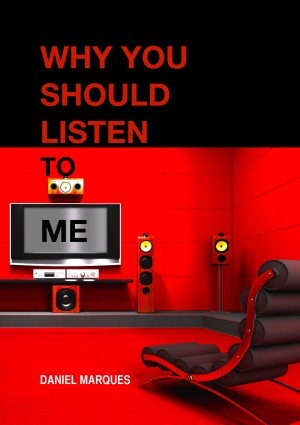 Why You Should Listen to Me by Daniel Marques from PublishDrive Inc in Autobiography,Biography & Memoirs category