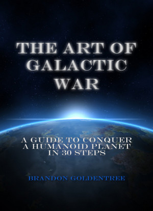 The Art of Galactic War by Brandon Goldentree from PublishDrive Inc in General Novel category