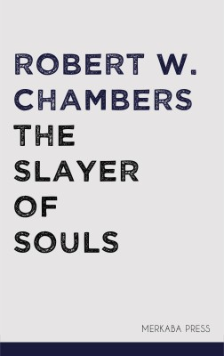 The Slayer of Souls by Robert  W. Chambers from PublishDrive Inc in Classics category