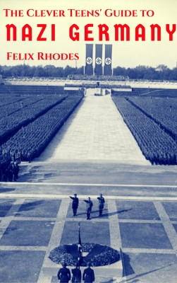 The Clever Teens' Guide to Nazi Germany by Felix Rhodes from PublishDrive Inc in History category