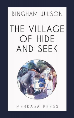 The Village of Hide and Seek by Bingham Wilson from PublishDrive Inc in General Novel category