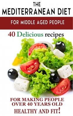 'Mediterranean diet for middle aged people: 40 delicious recipes to make people over 40 years old healthy and fit!' by Andrei Besedin from PublishDrive Inc in Family & Health category