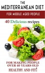 Mediterranean diet for middle aged people: 40 delicious recipes to make people over 40 years old healthy and fit! by Andrei Besedin from  in  category