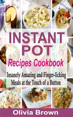 Instant Pot Recipes Cookbook by Olivia Brown from PublishDrive Inc in Recipe & Cooking category