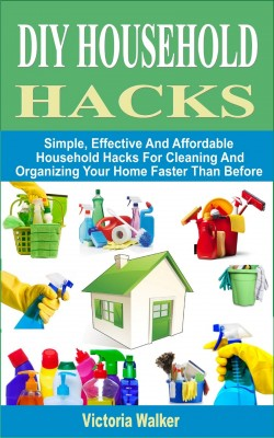 DIY Household Hacks by Victoria Walker from PublishDrive Inc in Home Deco category