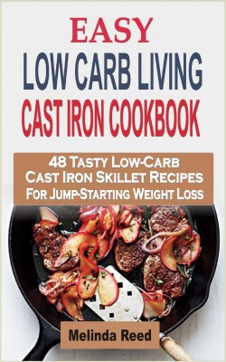 Easy Low Carb Living Cast Iron Cookbook by Melinda Reed from PublishDrive Inc in Recipe & Cooking category