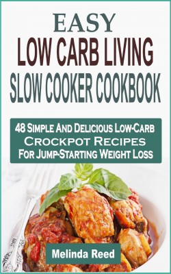 Easy Low Carb Living Slow Cooker Cookbook by Melinda Reed from PublishDrive Inc in Recipe & Cooking category