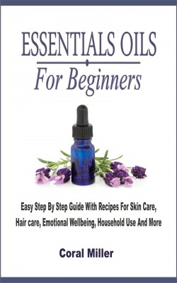 Essential Oil For Beginners by Coral Miller from PublishDrive Inc in Family & Health category