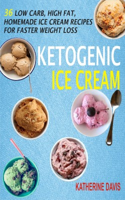 Ketogenic Ice Cream by Katherine Davis from PublishDrive Inc in Recipe & Cooking category