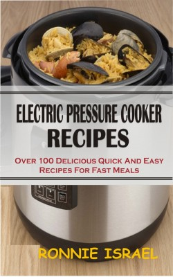 Electric Pressure Cooker Recipes by Ronnie Israel from PublishDrive Inc in Recipe & Cooking category