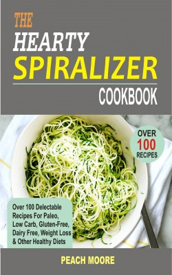 The Hearty Spiralizer Cookbook by Peach Moore from PublishDrive Inc in Recipe & Cooking category