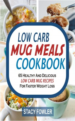 Low Carb Mug Meals Cookbook by Stacy Fowler from PublishDrive Inc in Recipe & Cooking category