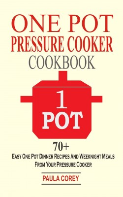 One Pot Pressure Cooker Cookbook by Paula Corey from PublishDrive Inc in Recipe & Cooking category