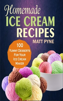 Homemade Ice Cream Recipes by Matt Pyne from PublishDrive Inc in Recipe & Cooking category