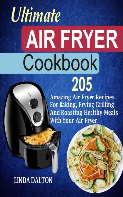 Ultimate Air Fryer Cookbook by Linda Dalton from PublishDrive Inc in Recipe & Cooking category