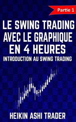 Le Swing Trading Avec Le Graphique En 4 Heures by Heikin Ashi Trader from PublishDrive Inc in Business & Management category