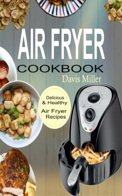 Air Fryer Cookbook by Davis Miller from PublishDrive Inc in Recipe & Cooking category
