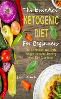 The Essential Ketogenic Diet For Beginners by Lisa Daniel from PublishDrive Inc in Recipe & Cooking category