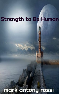 Strength to Be Human by Mark Antony Rossi from PublishDrive Inc in General Academics category