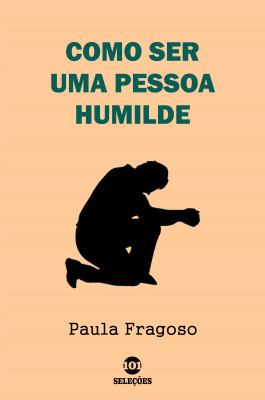 Como ser uma pessoa humilde by Paula Fragoso from PublishDrive Inc in Motivation category