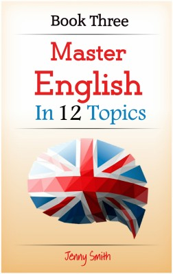 Master English in 12 Topics. Book Three by Jenny Smith from PublishDrive Inc in Language & Dictionary category