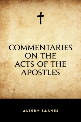 Commentaries on the Acts of the Apostles by Albert Barnes from PublishDrive Inc in Christianity category