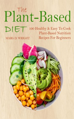 The Plant-Based Diet CookBook by Marg D. Wright from PublishDrive Inc in Recipe & Cooking category