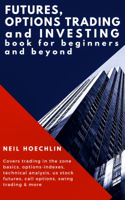 Futures, Options Trading and Investing Book for Beginners and Beyond by Neil Hoechlin from PublishDrive Inc in Business & Management category