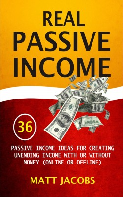 Real Passive Income by Matt Jacobs from PublishDrive Inc in Business & Management category